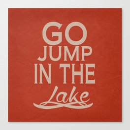 Go Jump in the Lake Canvas Print