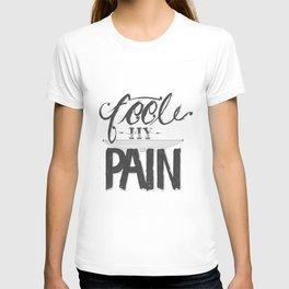 Feel My Pain  T-shirt