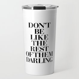 Don't Be Like the Rest of them Darling black-white typography poster black and white wall home decor Travel Mug