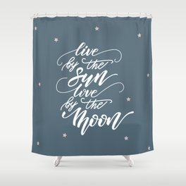 Live by the Sun, love ny the Moon Shower Curtain