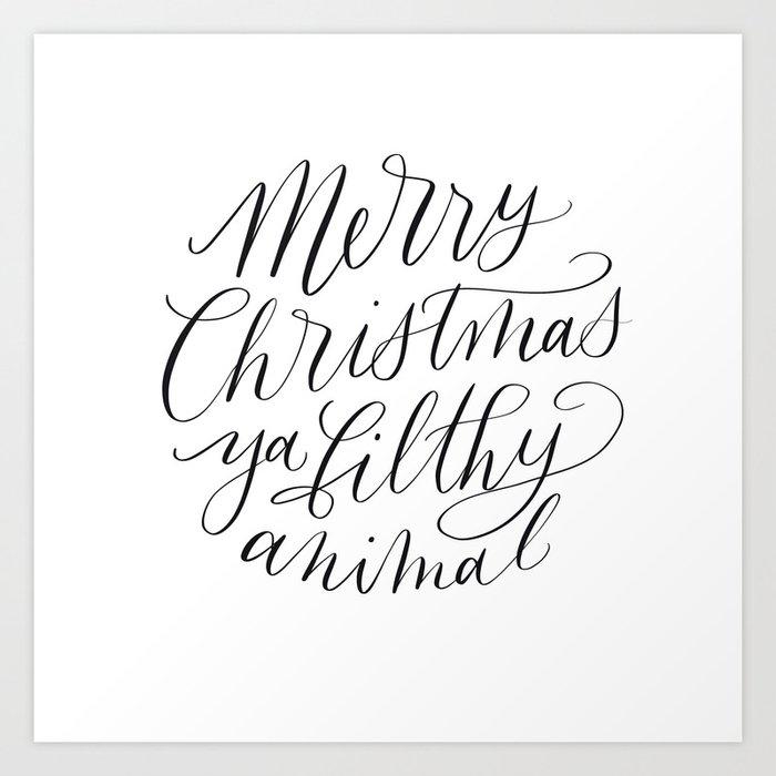 Merry Christmas ya filthy animal Art Print