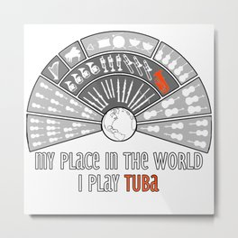 My place in the world: I play tuba Metal Print