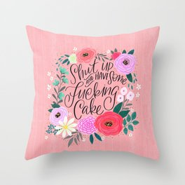 Pretty Sweary 2.0: Shut up and have some fucking cake Throw Pillow