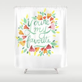 You're my Favorite Shower Curtain