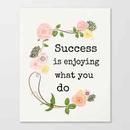 "Quote ""Success is Enjoying What You Do"" Canvas Print"