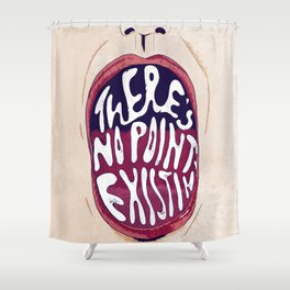 There's no point existing Shower Curtain