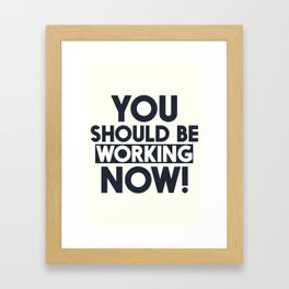 You should be working, motivational quote, home wall art, office, garage, work hard, warning signal Framed Art Print