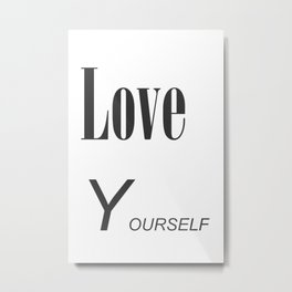 Love yourself Metal Print