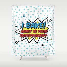I bake. What is your superpower? Shower Curtain