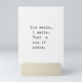 You smile, I smile. That's how it works. Mini Art Print