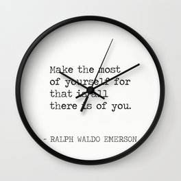 Emerson R.W. Make the most of yourself for that is all there is of you. Wall Clock