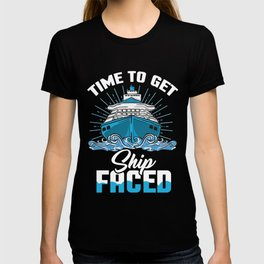 Time To Get Ship Faced - Funny Cruise Ship Trip T-shirt