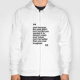 Better Than You Ever Imagined black and white monochrome typography poster design home wall bedroom Hoody