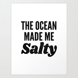 The Ocean Made Me Salty Art Print
