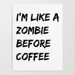 I'm like a zombie before coffee Poster