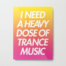 I Need A Dose Of Trance Music Metal Print