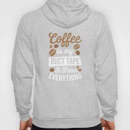 Coffee Is My Duct Tape It Fixes Everything Hoody