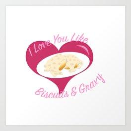 I <3 U Like I <3 Biscuits & Gravy Art Print