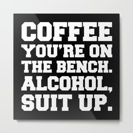 Alcohol, Suit Up Funny Quote Metal Print
