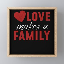 Love Makes A Family Funny Mom Dad Gift Framed Mini Art Print