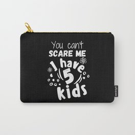 You can't scare me I have 5 kids Carry-All Pouch