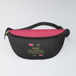 She Fucking Persisted, Funny, Positive, Quote Fanny Pack