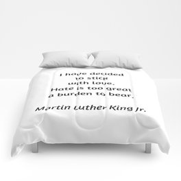 Martin Luther King Inspirational Quote - I have decided to stick with love - hate is too great a bur Comforters
