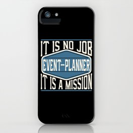 Event-Planner  - It Is No Job, It Is A Mission iPhone Case
