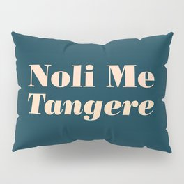 Noli Me Tangere - Touch Me Not Pillow Sham