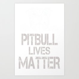 Pitbull Lives Matter funny Tshirt Art Print
