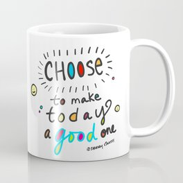 Choose To Make Today A Good One Coffee Mug