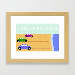Need a Vacation Framed Art Print