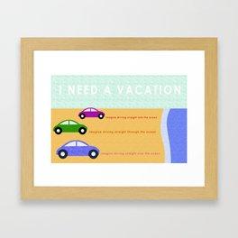 Need a Vacation Framed Art Print