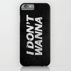 I DON'T WANNA Slim Case iPhone 6s