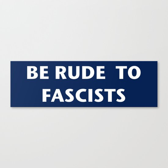Be Rude To Fascists by wtfisastevebannon