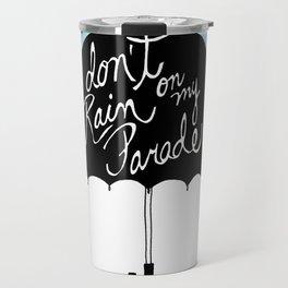 Don't Rain on My Parade Travel Mug
