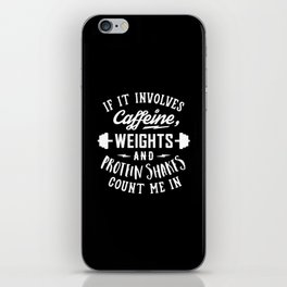 If It Involves Caffeine, Weights And Protein Shakes, Count Me In v2 iPhone Skin