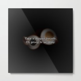 Take a deeper breath. it's going to be okay. Metal Print
