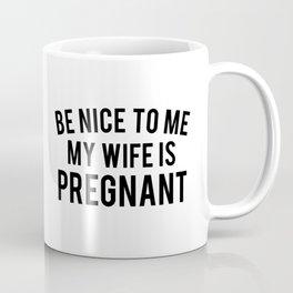 Be Nice to me My Wife is Pregnant Coffee Mug