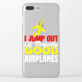 Skydiving I Jump Out of Perfectly Good Airplanes Skydiver Clear iPhone Case