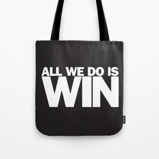 All We Do is Win Tote Bag