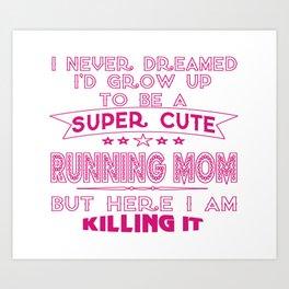 SUPER CUTE A RUNNING MOM Art Print