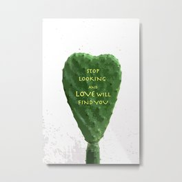 stop looking and love will find you Metal Print