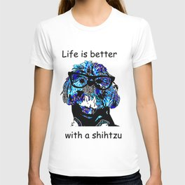 Life is better with a shihtzu T-shirt