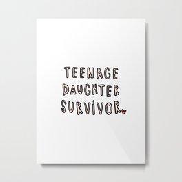 Teenage Daughter Survivor - typography Metal Print