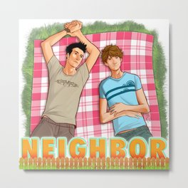 NEIGHBOR PickNick Metal Print