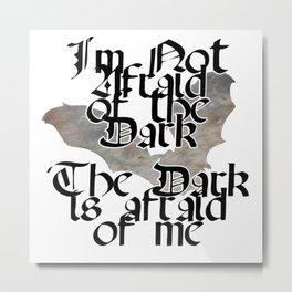 I'm Not Afraid of the Dark  The Dark is afraid of me Metal Print