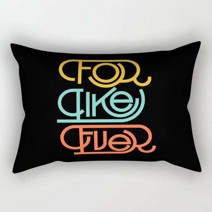 For Like Ever Rectangular Pillow