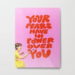 Fear Has No Power Metal Print