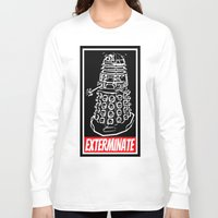 dr who Long Sleeve T-shirts featuring EXTERMINATE  |  Dalek  |  Dr. Who by Silvio Ledbetter